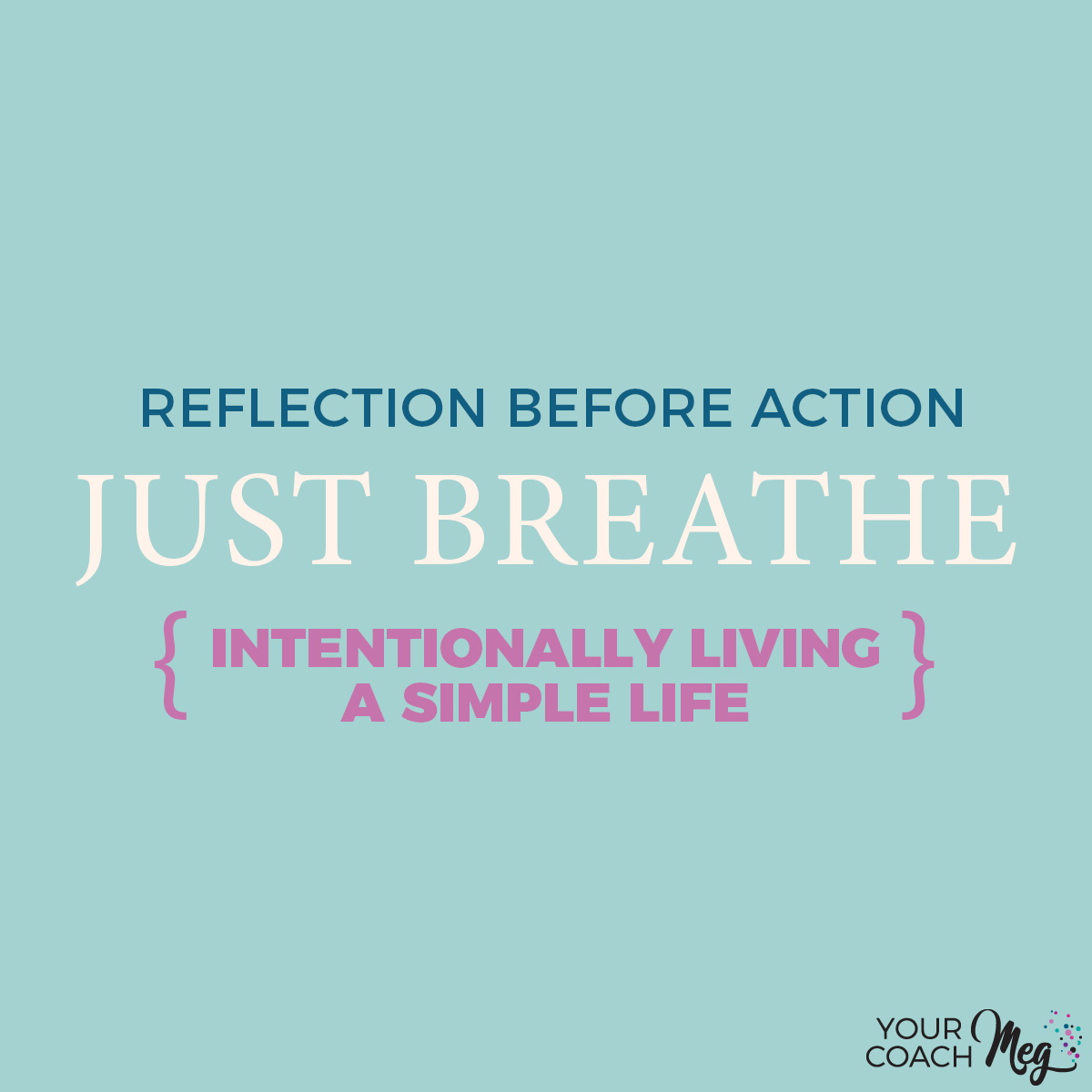 JUST BREATHE- REFLECTION BEFORE ACTION.jpg