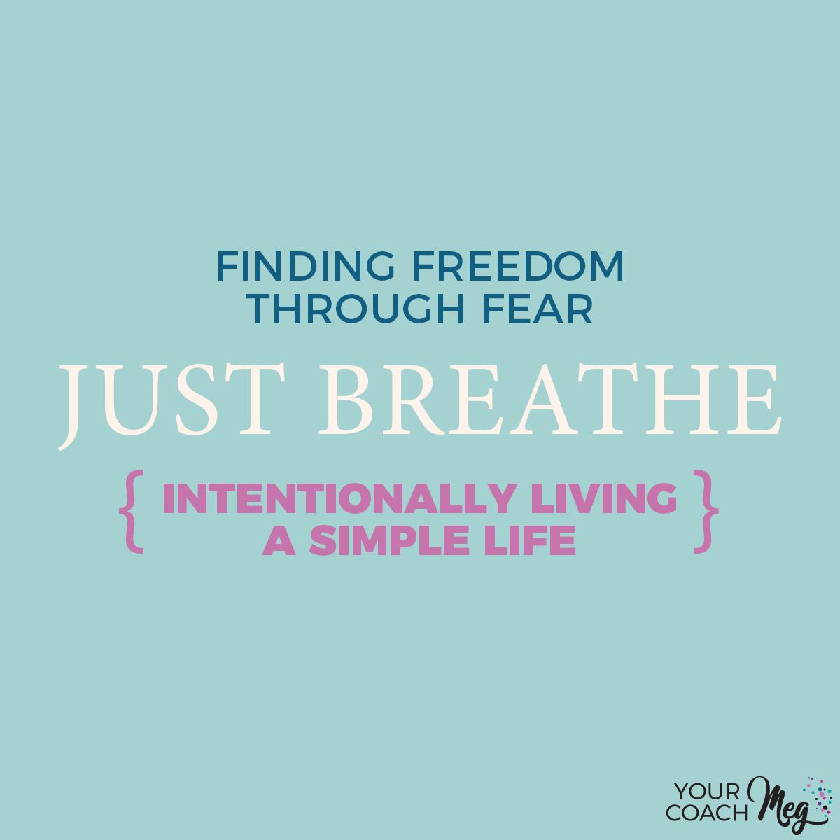 JUST BREATHE: finding freedom through fear   minimalism