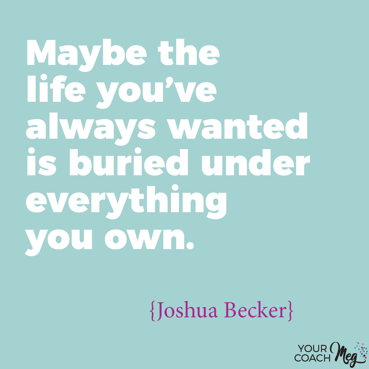 The life you've always wanted is buried under everything you own   Minimalism quote