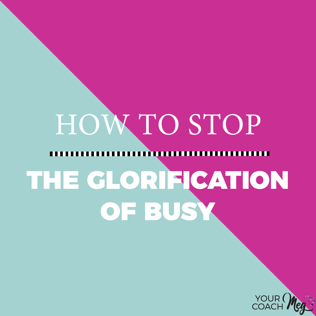 HOW TO STOP THE GLORIFICATION OF BUSY