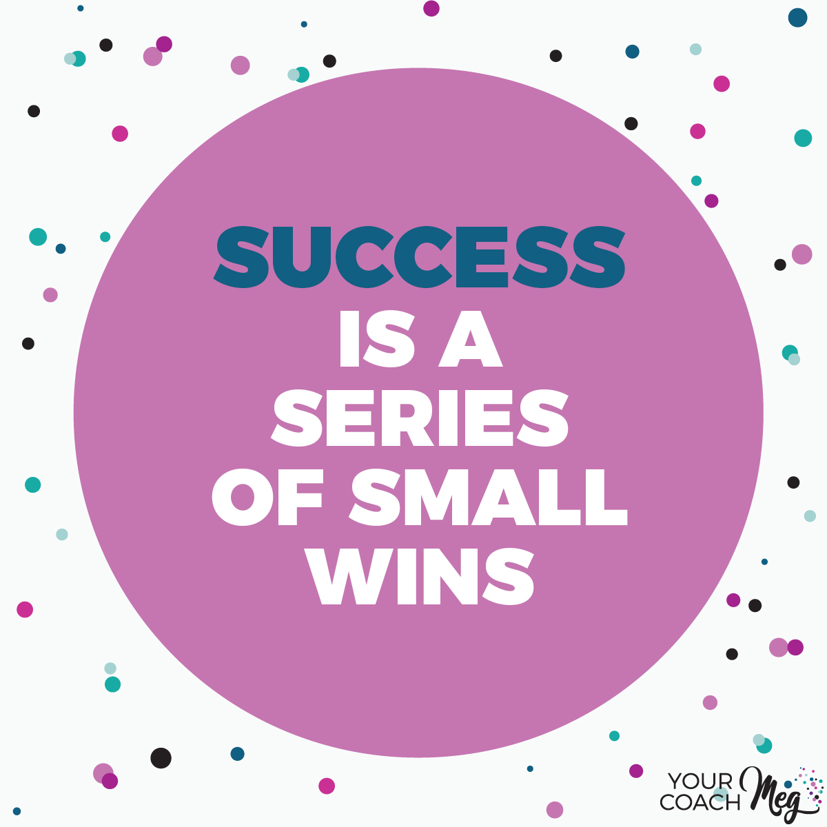 SUCCESS IS A SERIES OF SMALL WINS success quote
