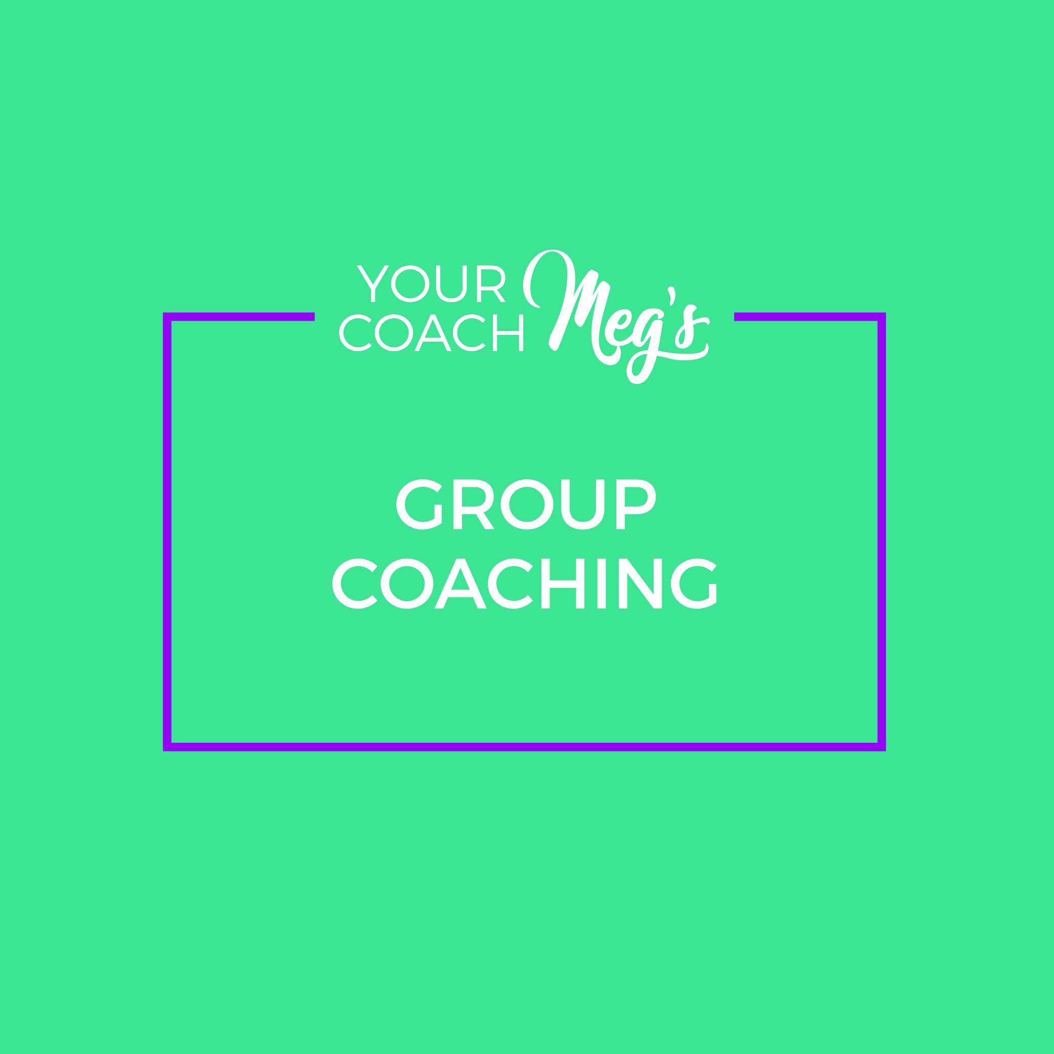 YOUR COACH MEG GROUP COACHING