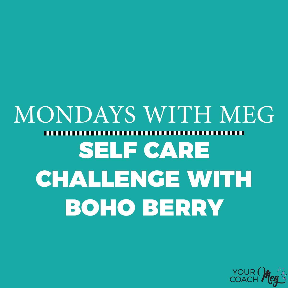 MONDAYS WITH MEG: BOHO BERRY SELF CARE CHALLENGE