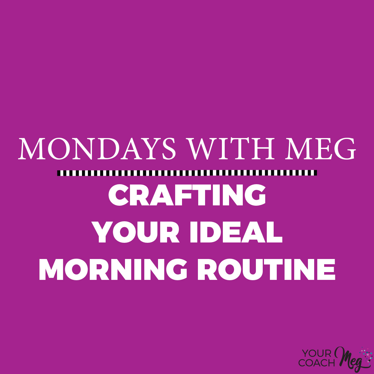Mondays With Meg: CRAFTING YOUR IDEAL MORNING ROUTINE with free worksheet!