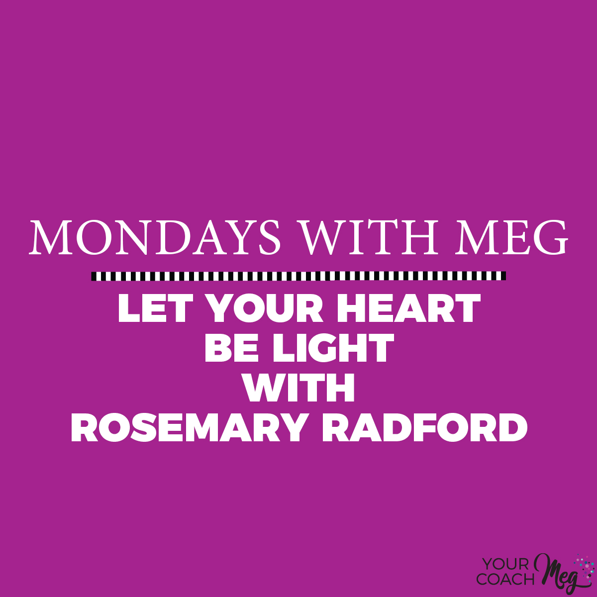 MONDAYS WITH MEG WITH GARDEN KEY CO.: LET YOUR HEART BE LIGHT