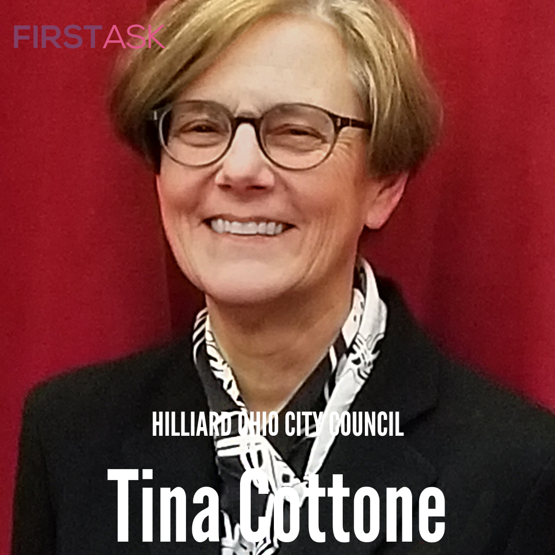 Tina Cottone-  Candidate for Hilliard Ohio City Council   Educational and professional background:  I hold a Bachelors degree in English from The Ohio State University. I am a currently a publishing project manager.   Top campaign issues:   Transparency, Development and Community Collaboration   Fun Fact:  My husband understands that I live for my dogs   Website