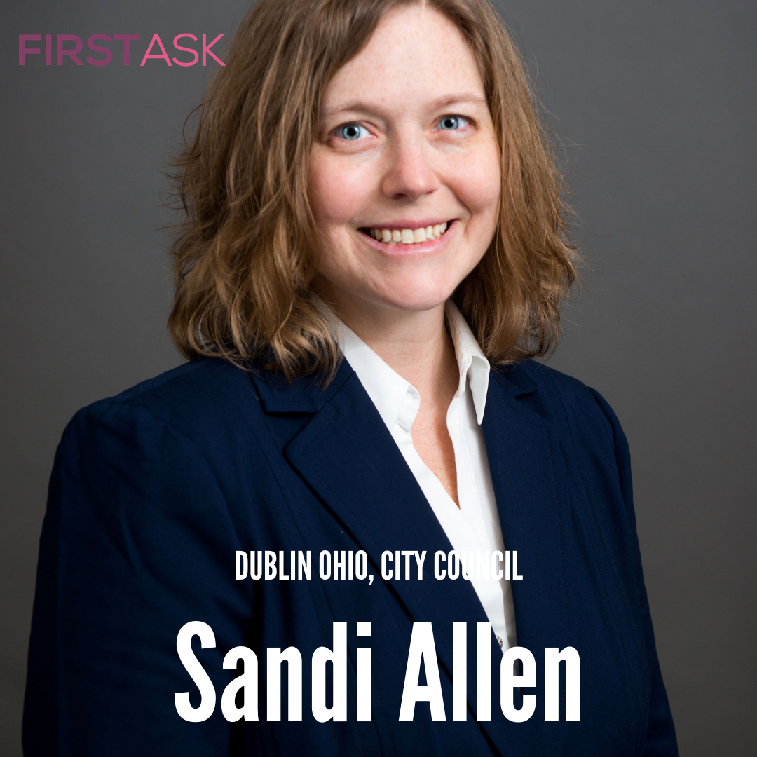 Sandi Allen- Candidate for Dublin Ohio City Council    Educational and professional background: I received my Bachelor degree from the University of Wisconsin in International Relations with a certificate (minor) in International Business. Currently I am a substitute teacher with the Educational Service Center of Central Ohio, teaching middle and elementary students in Dublin City Schools. I held previous positions at CIGNA Property and Casualty as a claims adjustor; Huntington National Bank as Vice President, Trading Manager and Sales Account Representative in International Banking; and High Street United Methodist Church as Children's Discipleship Director.    Top campaign issues: Maintain connection of old and new development, Preserve amenities (services, parks, green space), Build the right mix of corporate, retail and residential development to retain and attract top notch talent and grow our revenue base to keep taxes affordable, Safe and inclusive diversity, Civic engagement especially youth leadership development.    Fun Fact: I love to bake!