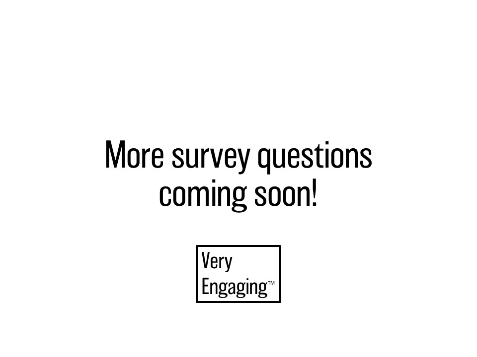 Look out for more survey questions coming soon!