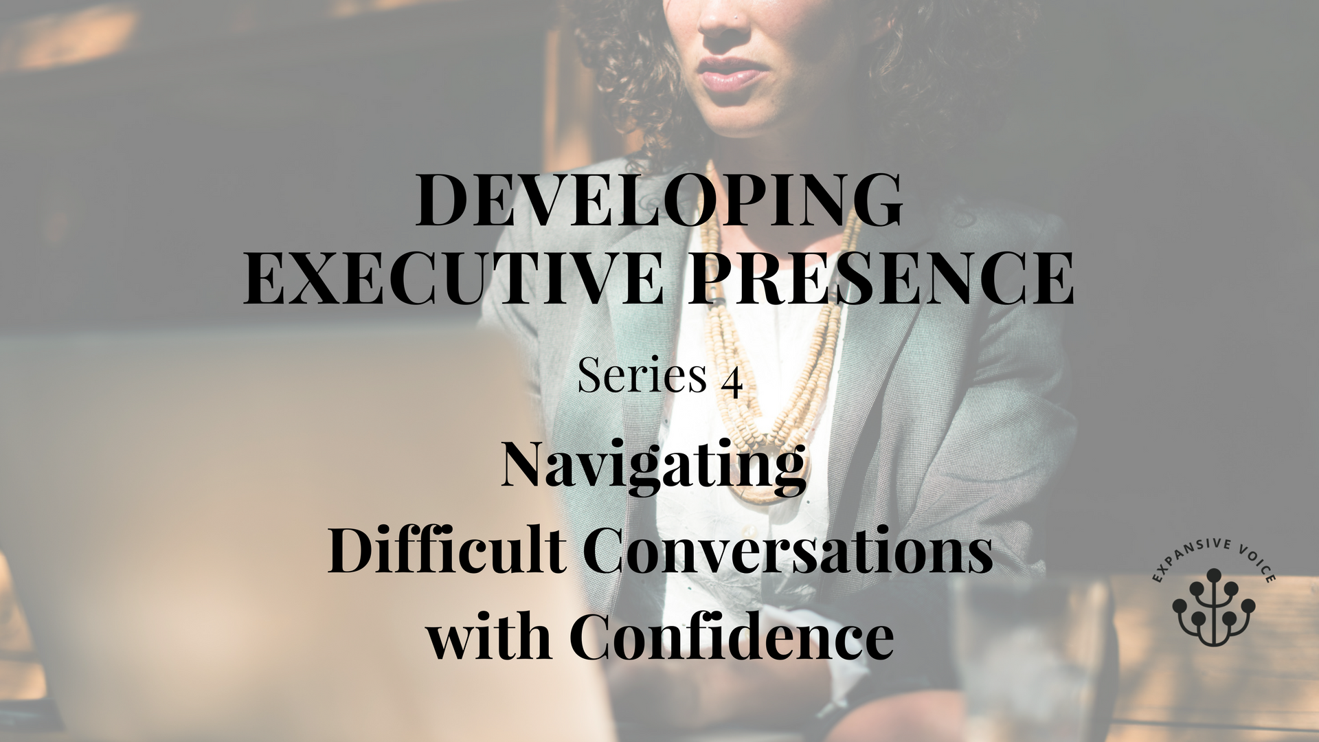 Developing Executive Presence Series 4.png