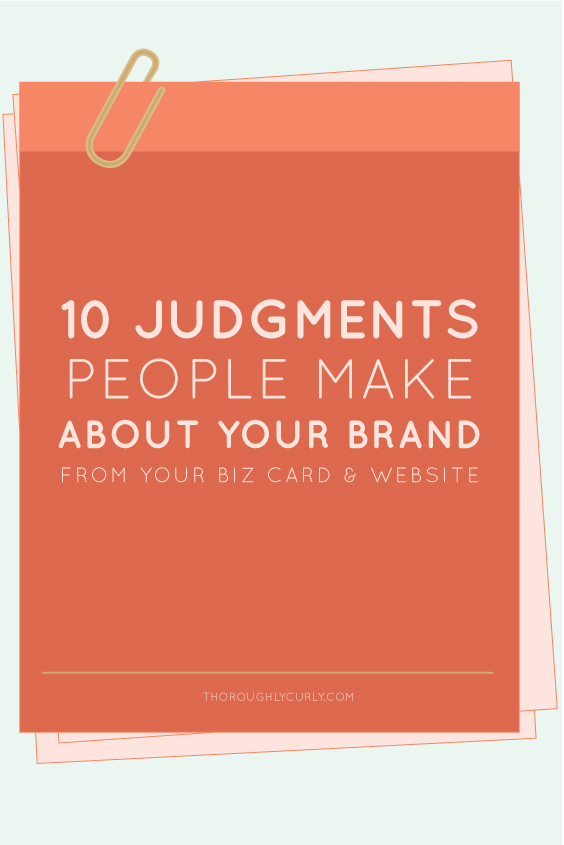 10 Judgments People Make About Your Brand From Your Biz Card & Website   thoroughlycurly.com   #branding #webdesign