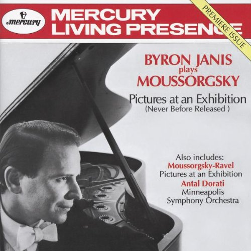 Mercury Living Presence: Pictures at an Exhibition   Front:  Byron Janis plays Moussorgsky  Pictures at an Exhibition (Never before released)  Also includes:  Moussorgsky-Ravel  Pictures at an Exhibition  Antal Dorati  Minneapolis Symphony Orchestra  Back:  Byron Janis, Piano  Antal Dorati conducting the Minneapolis Symphony Orchestra  Modeste Moussorgsky (1839-1881)  Pictures at an Exhibition (for piano)- First Release  Promenade 1:29  Gnomus 2:25  Promenade 0:55  I1 Vecchio Castello 4:25  Promenade 0:28  Tuileries 1:00  Bydlo 2:49  Promenade 0:43  Ballet of the Chicks in their Shell 1:13  Two Polish Jews, One Rich, the other Poor 1:51  Limoges, The Market Place 1:20  Catacombae (Sepulcrum Romanum) 1:47  Cum Mortuis in Lingua Mortua 2:00  The Hut on Fowl's Legs (Baba-Yaga) 2:59  The Great Gate of Kiev 4:11  Frederic Chopin (1810-1849)  Etude in F major 1:37  Waltz in A minor 4:50  Modeste Moussorgsky (1839-1881)  (Orchestrated by Maurice Ravel, 1875-1937)  Pictures at an Exhibition  Promenade 1:34  Gnomus 2:20  Promenade 0:46  I1 Vecchio Castello 3:47  Promenade 0:31  Tuileries 0:56  Bydlo 2:23  Promenade 0:34  Ballet des Poussins dans Leurs Coques 1:09  Samuel Goldenberg and Schmuyle 1:52  Limoges- Le Marche 1:26  Catacombae (Sepulcrum Romanum) 1:54  Cum Mortuis in Linqua Mortua 1:42  La Cabane sur des Pattes de Poule 3:14  La Grande Porte de Kiev 4:59  The compilation 1994  Recorded 9/1961 (1-15), USA; 6/1962 (16&17), Russia; 4/1959 (18-32), USA  Total playing time 66:02  Cover photo: Arnold Newman  Art direction: Ton Friessen