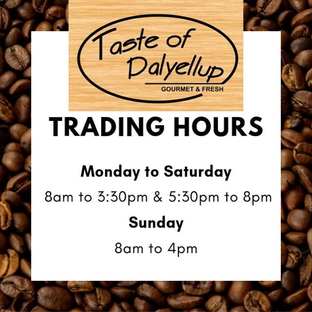 Please take note of TASTE OF DALYELLUP updated trading hours.