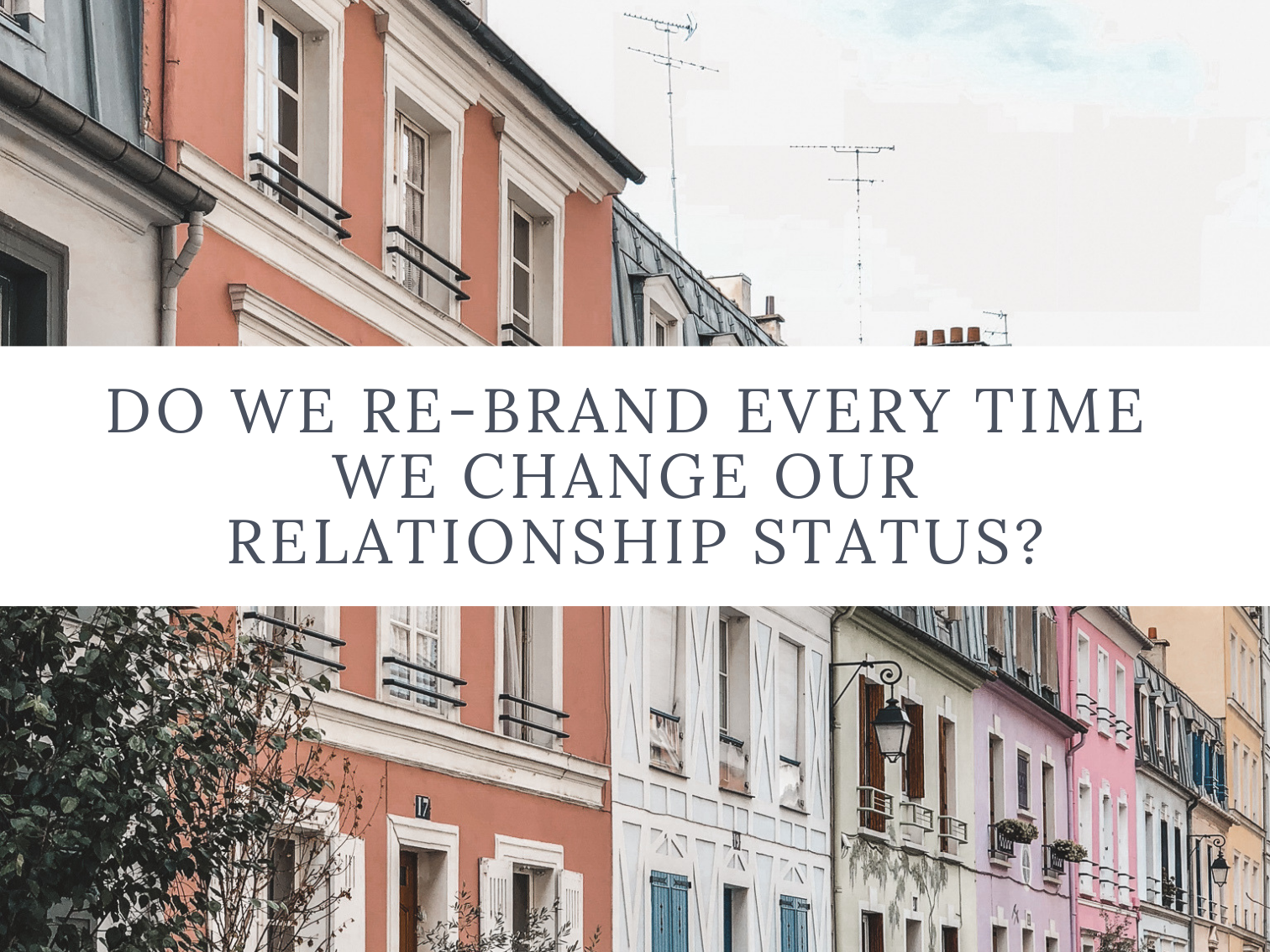 Do we re-brand every time we change our relationship status?