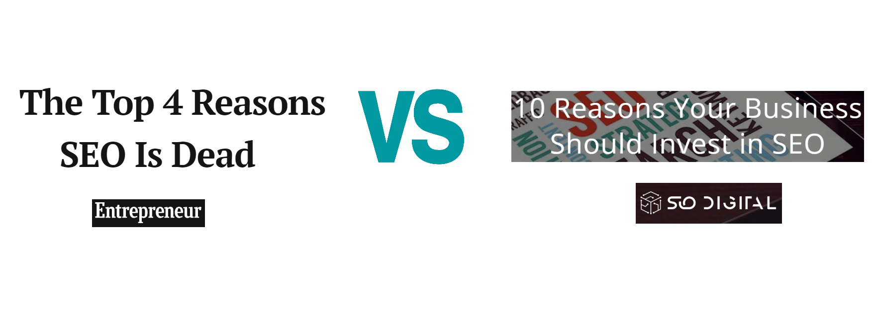""""""" The Top 4 Reasons SEO Is Dead """" (Entrepreneur) vs. """" 10 Reasons Your Business Should Invest in SEO """" (SIO Digital)"""