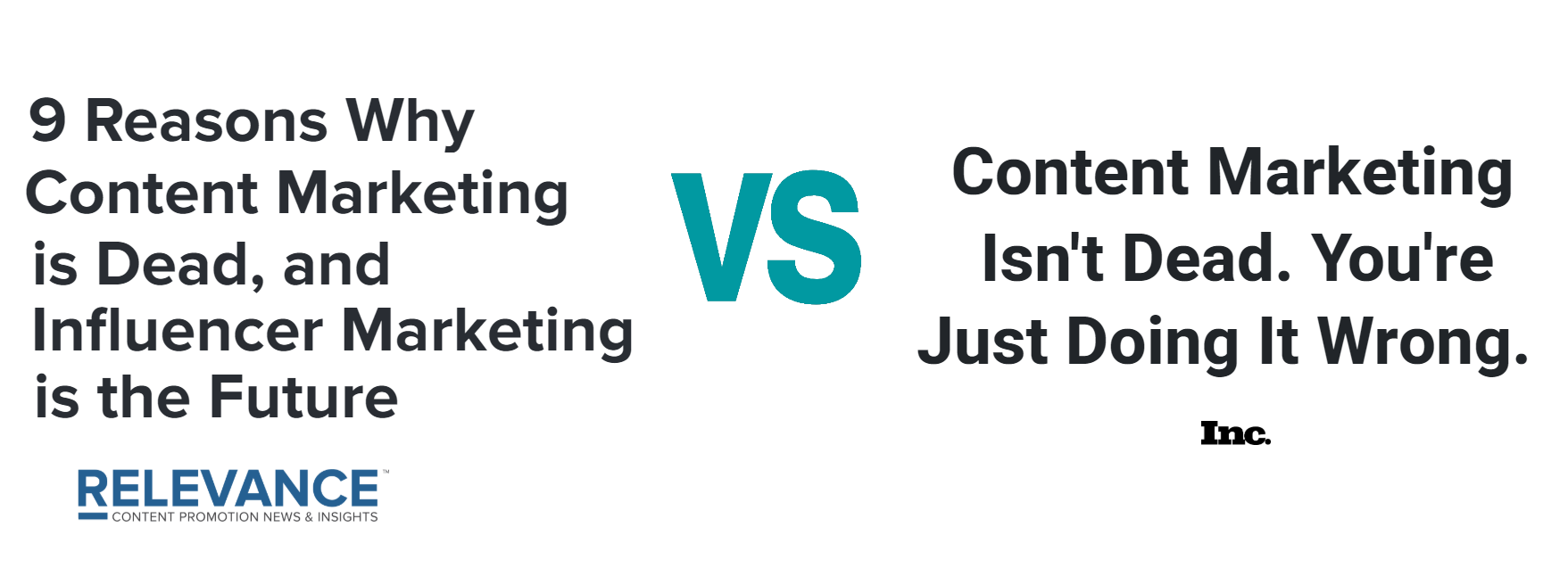 """"""" 9 Reasons Why Content Marketing is Dead """" (Relevance) vs. """" Content Marketing Isn't Dead. You're Just Doing It Wrong ."""" (Inc.)"""