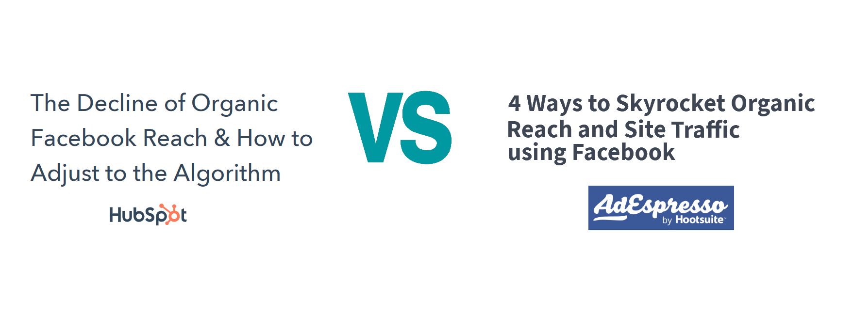 """"""" The Decline of Organic Facebook Reach & How to Adjust to the Algorithm """" (Hubspot) vs. """" 4 Ways to Skyrocket Organic Reach and Site Traffic using Facebook """" (AdEspresso)"""