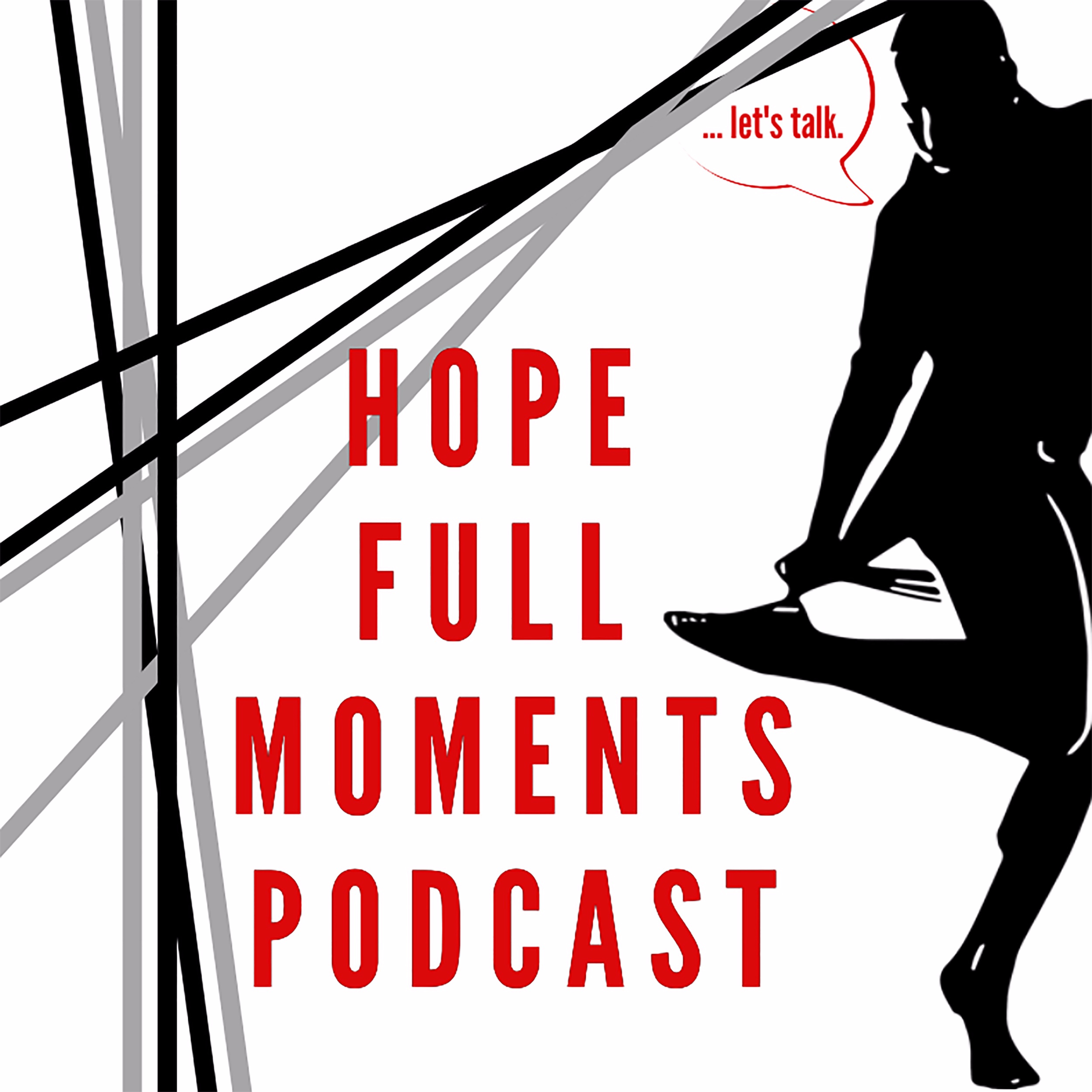 Hope Full Moments - … let's talk.Hope Full Moments Podcast, is a platform for me to share my experiences, answer your questions, and check my mirror for truth, all while helping me to grow in my own strength, which I pray will be benefit to someone, somewhere. You see, I need to be truly true to who I am, can, and am called to be, and I want every moment we spend together to be full of HOPE.