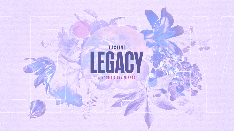 Lasting-Legacy-Mother's-Day_LowRes-WebSlide.jpg