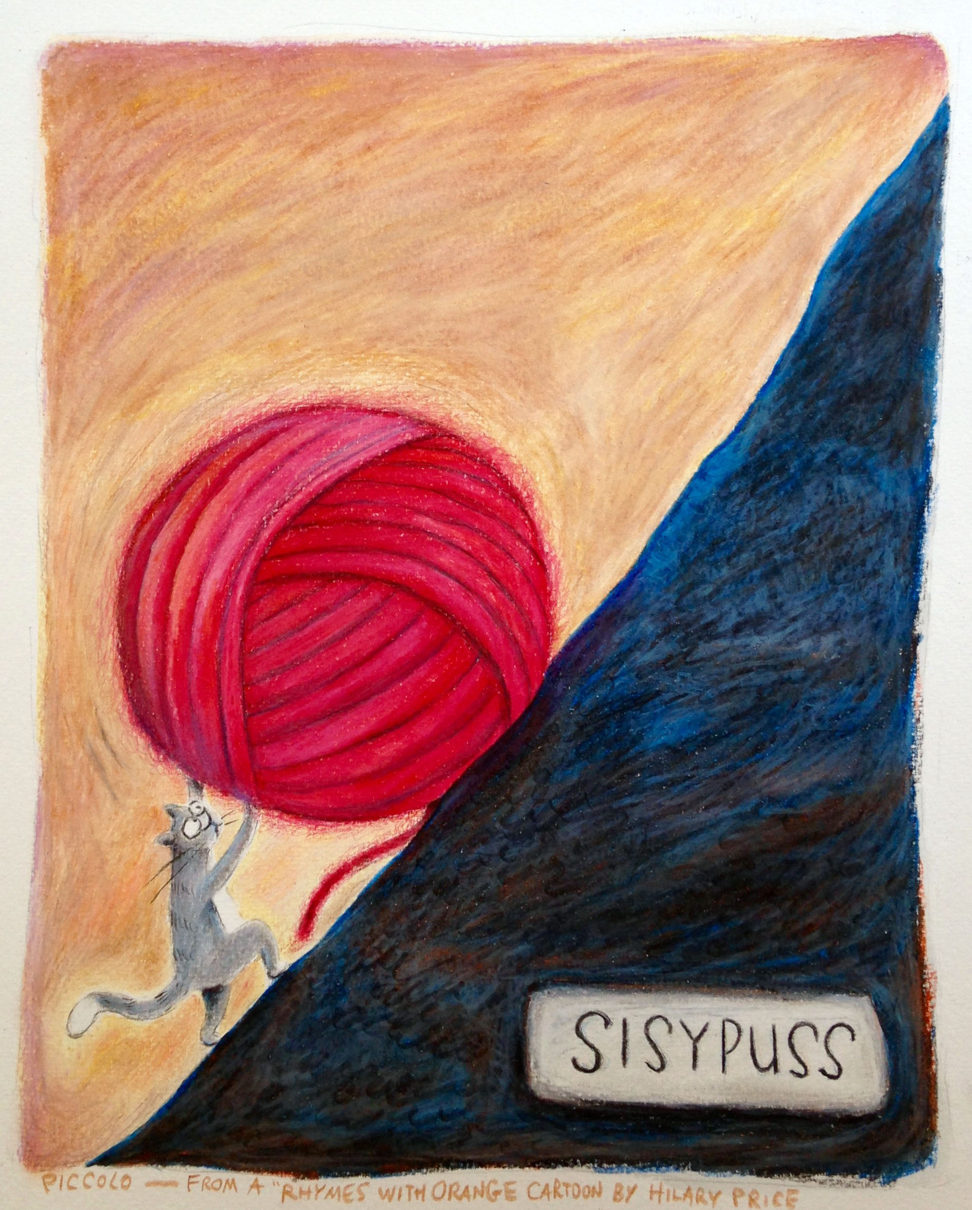 """Sisypuss"" I took a Rhymes With Orange cartoon by Hilary Price (my collaborator!) and rendered it in oil pencils. When they're layered, oil pencils have the look of oil paint. While I like the result, I hate how physically exhausting they could be, especially if you're working on a large piece. I got a real workout on my arm that day!"