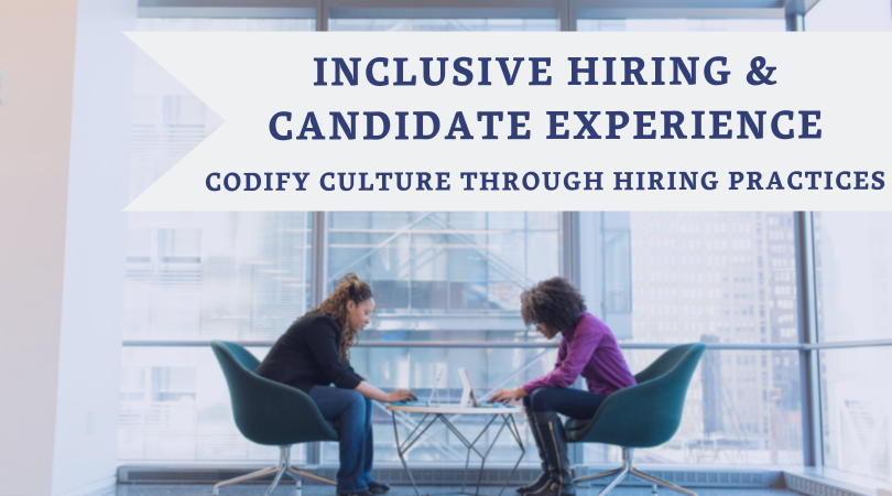 inclusive hiring & candidate experience - Create an inclusive hiring process and candidate experience.  Work through actionable steps to ensure hiring best practices that will scale as your organization grows.