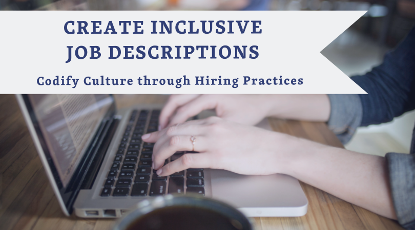Create Inclusive job Descriptions - Ensure the language you're using for job descriptions is as inclusive and aware as possible to attract women, People of Color, and other underrepresented groups in the workforce.