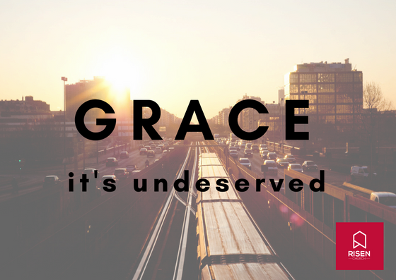 Grace is undeserved mercy from God. Risen Church
