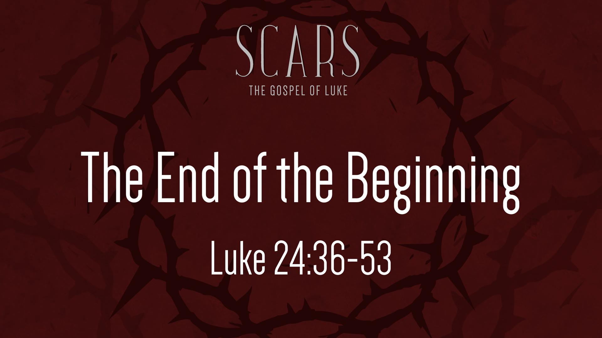 Luke 24.36-53 - The End of the Beginning.jpg