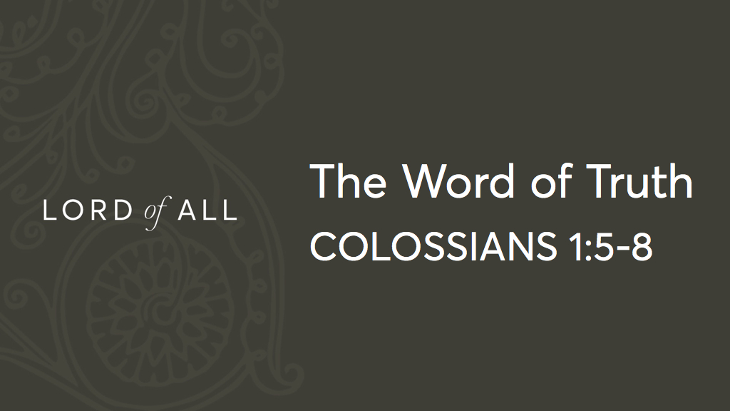 Col 1.5-8 - The Word of Truth.jpg
