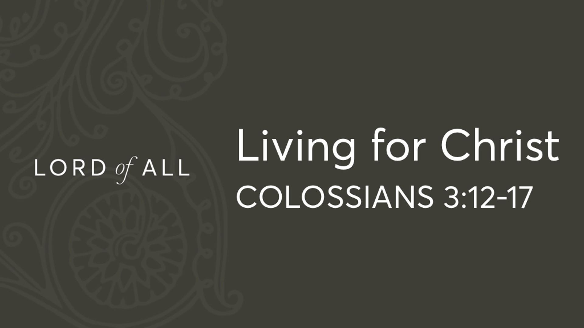 Col 3.12-17 - Living for Christ.jpg