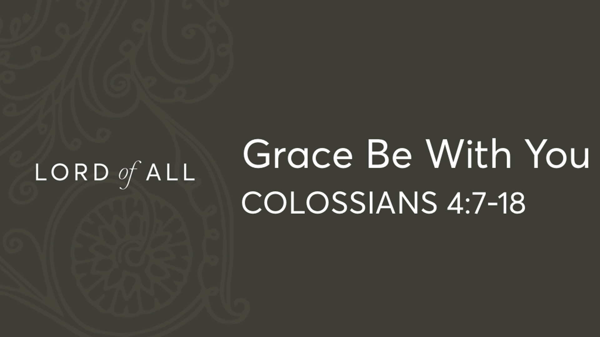 Col 4.7-18 - Grace Be With You.jpg