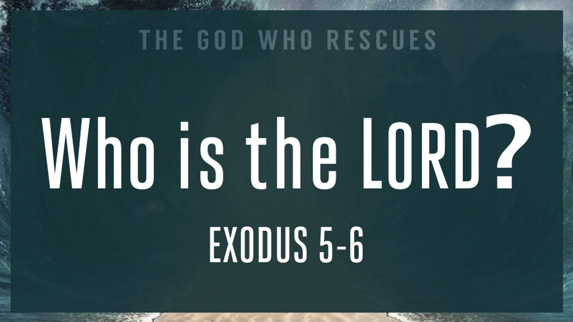 Exodus 5-6 Who is the LORD.jpg