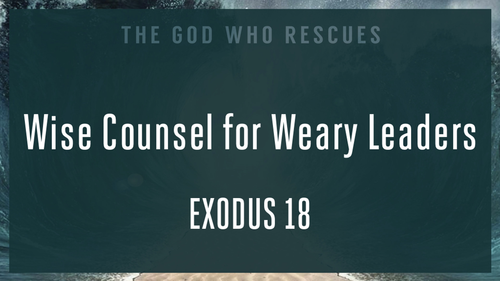 Exodus 18 Wise Counsel for Weary Leaders.jpg