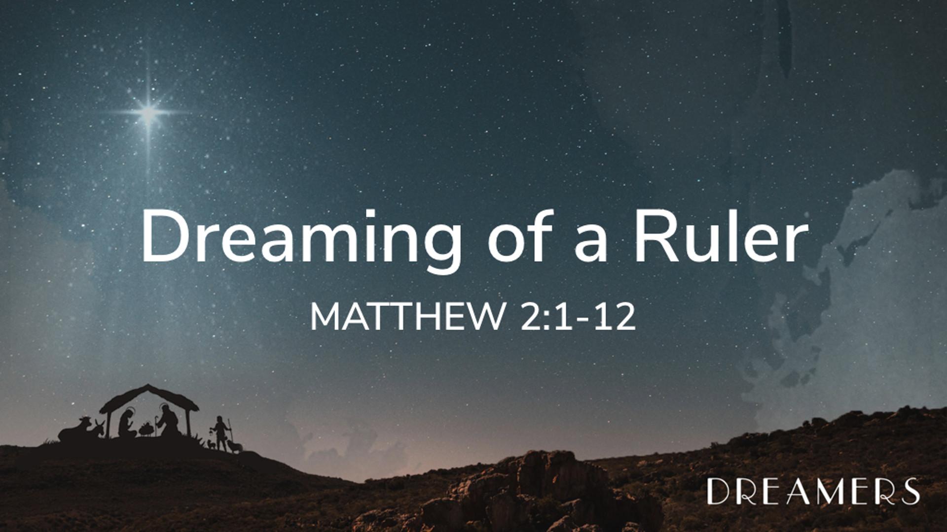 Matt 2.1-12 - Dreaming of a Ruler.jpg