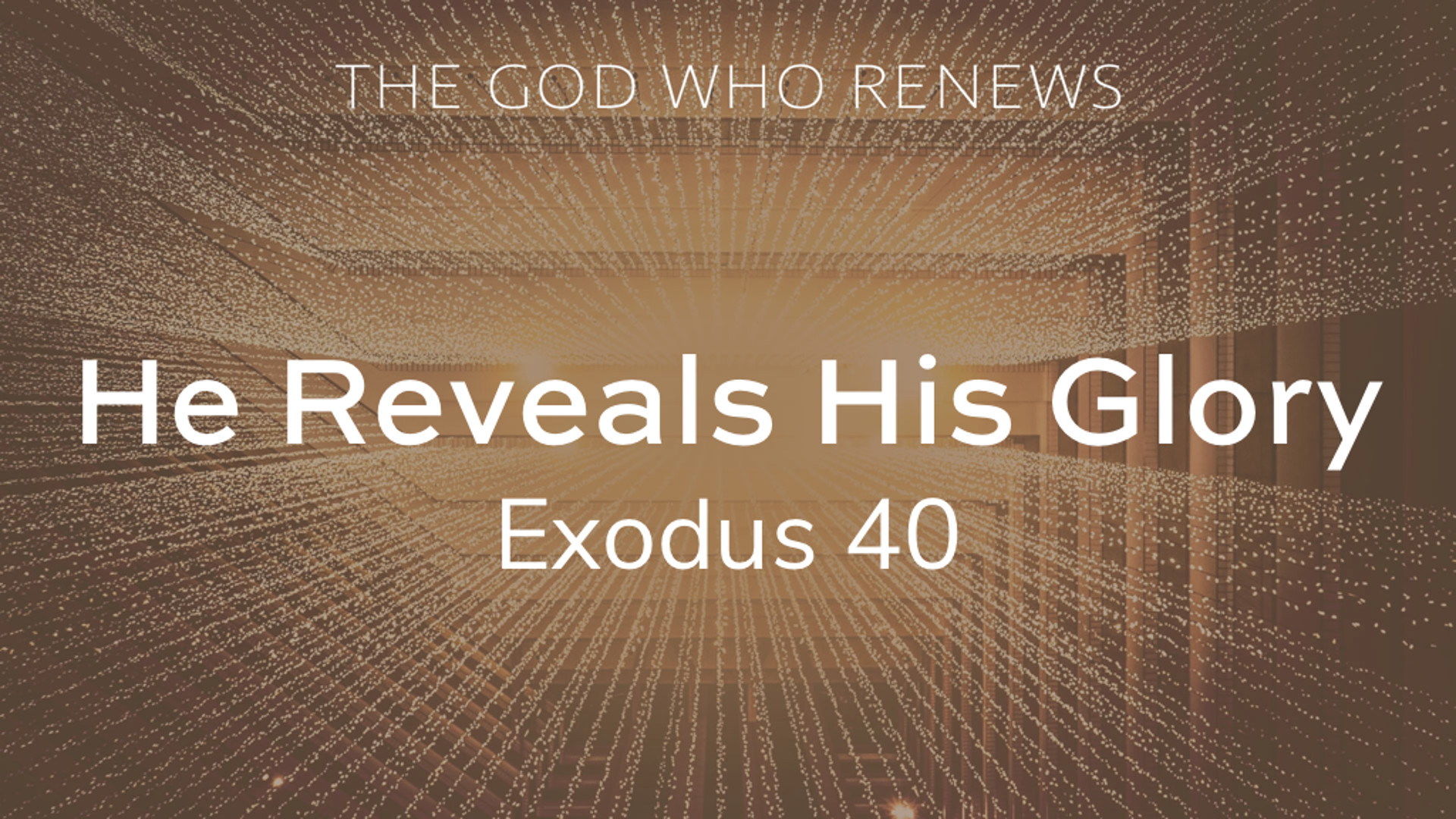 Exodus 40 - He Reveals His Glory.jpg