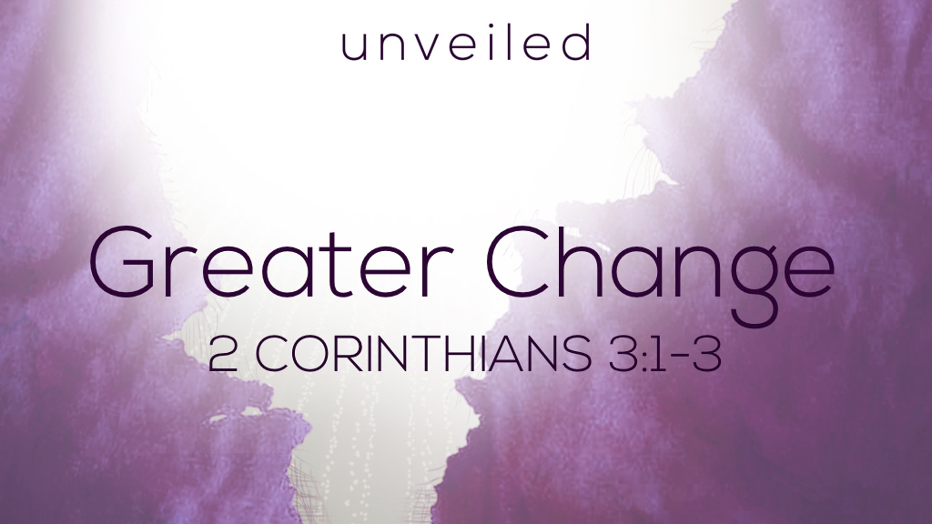 2 Cor 3.1-3 - Greater Change.jpg