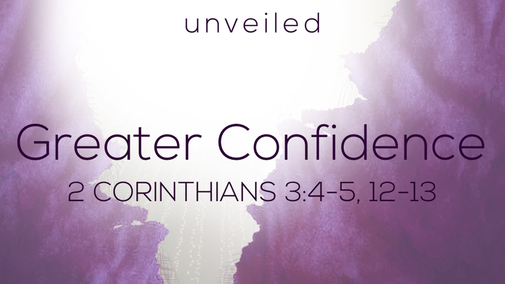 2 Cor 3.4-5, 12-13 - Greater Confidence.jpg
