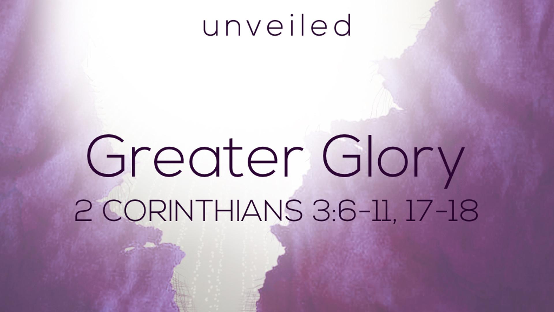 2 Cor 3.6-11, 17-18 - Greater Glory.jpg
