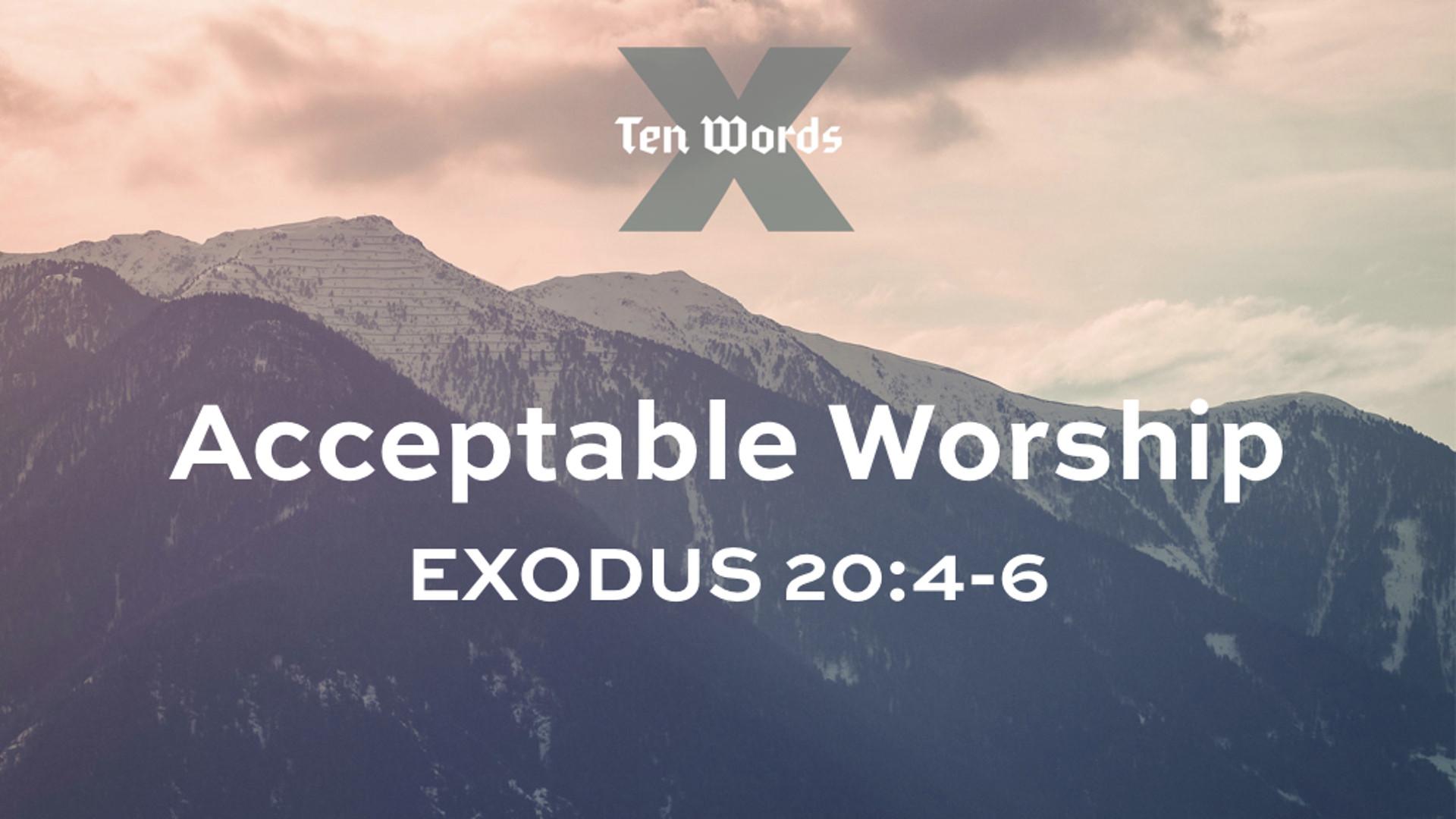 3 Acceptable Worship - Ex 20.4-6.jpg