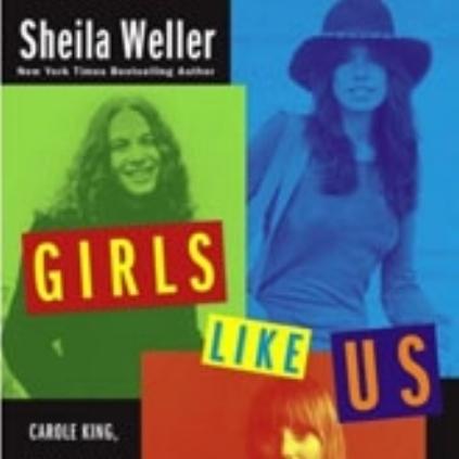 Girls Like Us: Carole King, Joni Mitchell, Carly Simon and the Journey of a Generation
