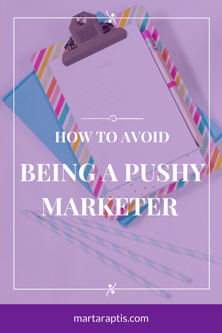 AVOID BEING A PUSHY MARKETER