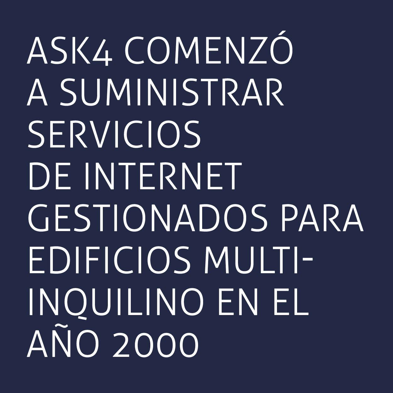 ASK4 comenzó a suministrar servicios de internet gestionados para edificios multi-inquilino en el año 2000