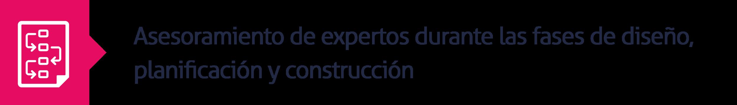 1.Asesoramiento de expertos durante las fases de diseño, planificación y construcción