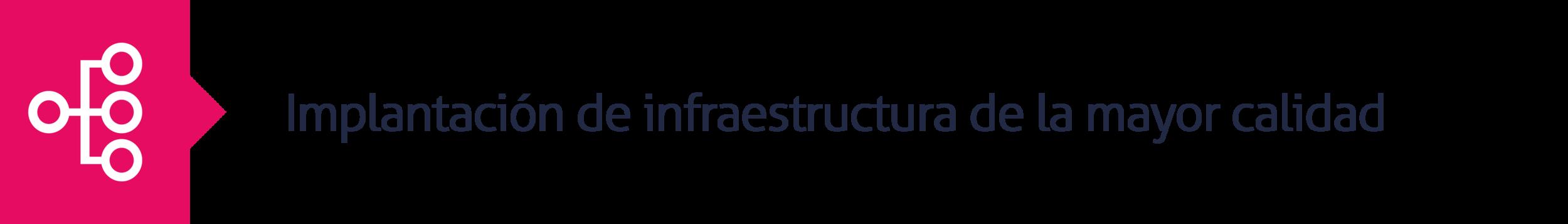 4.Implantación de infraestructura de la mayor calidad