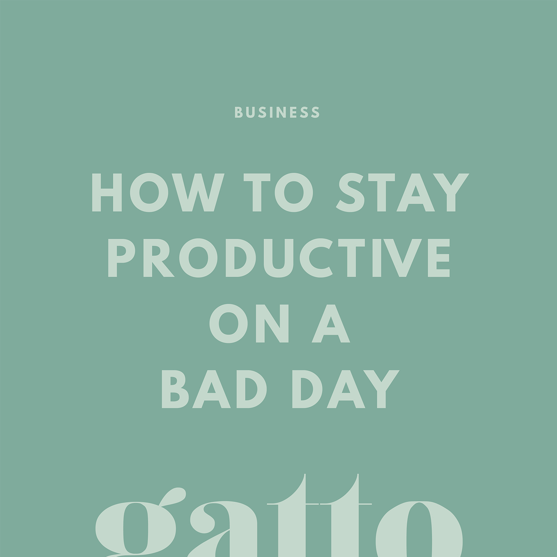 Bad Day Productivity Tips | Creative Business | Organisation | Branding Web Design