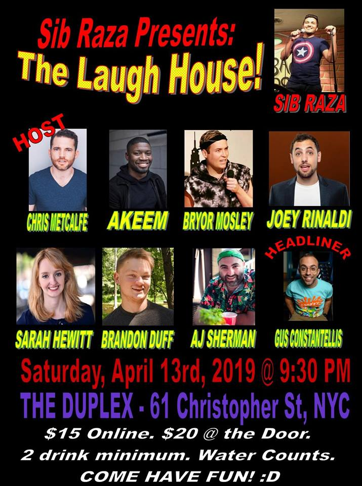 This Comedy Show's talent are personally hand picked by Sib Raza to showcase some of the top talent from New York and beyond. The Duplex is a historic venue is where great legends such as Rodney Dangerfields, Joan Rivers, Barbara Streisand, and many others who have emerged and left their footprints.