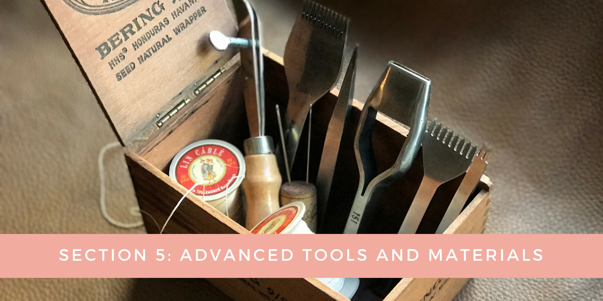 SECTION 5:Advanced Tools and Materials - Learn the 3 additional tools that i'd recommend adding to your tool kit and how and why to use them.Learn about additional leather terms, what they mean and how to interpret that when it comes to shopping.Learn how to source the best quality hardware to use in your projects.