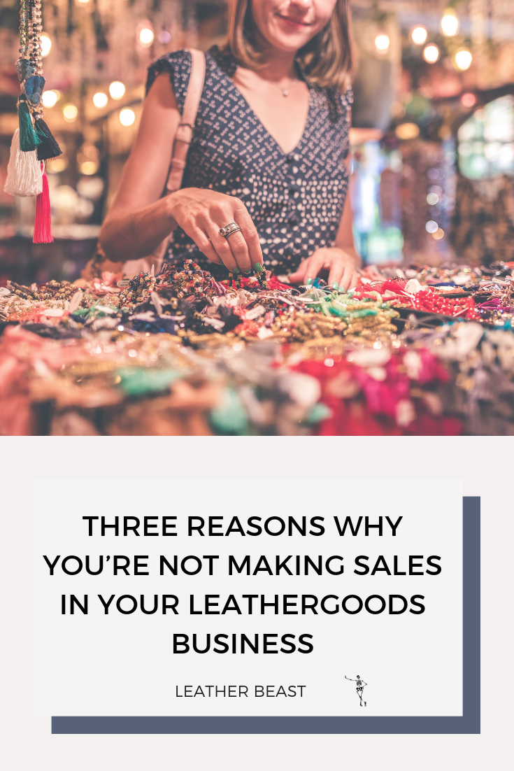THREE REASONS WHY YOU'RE NOT MAKING SALES IN YOUR LEATHERGOODS BUSINESS (1).png