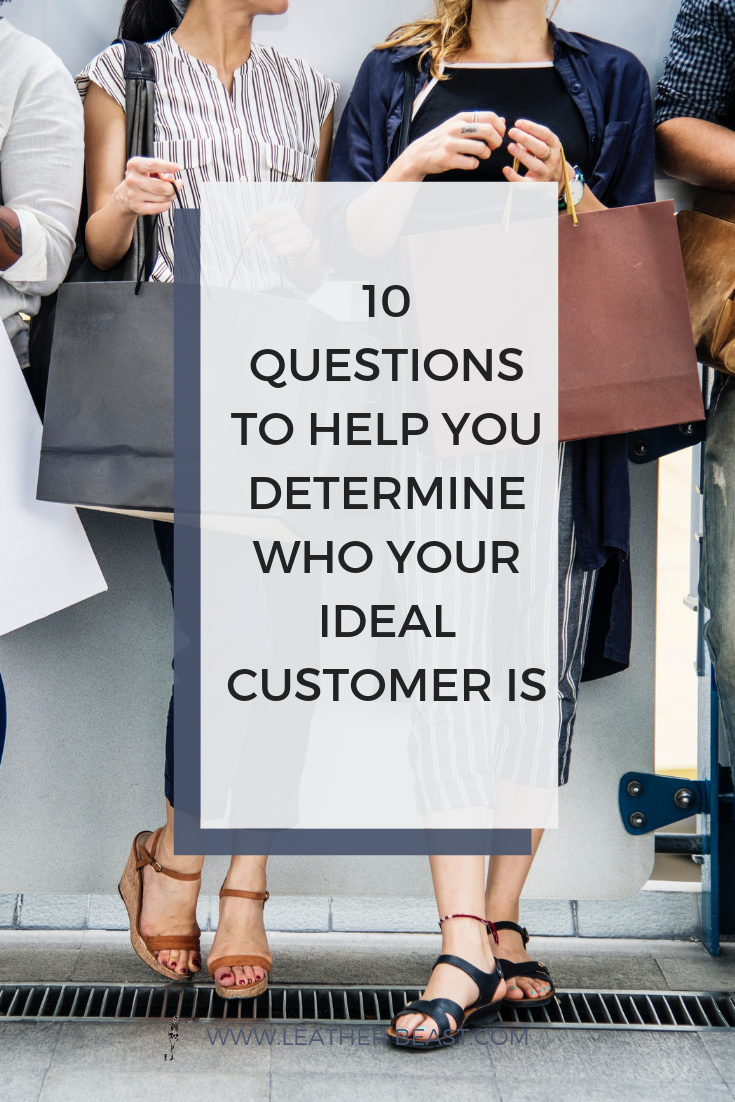 10 QUESTIONS TO HELP YOU DETERMINE WHO YOUR IDEAL CUSTOMER IS (1).png