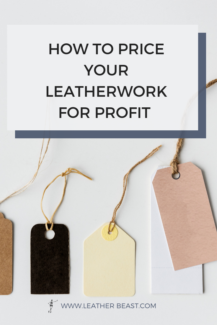 HOW TO PRICE YOUR LEATHERWORK FOR PROFIT (1).png