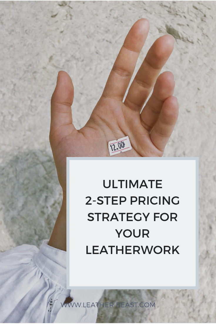 ULTIMATE 2-STEP PRICING STRATEGY FOR YOUR LEATHERWORK.png